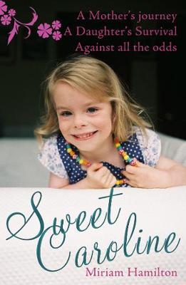 Sweet Caroline: The Story of a Crisis Pregnancy: A Mother's Journey A Daughter's Survival Against All Odds