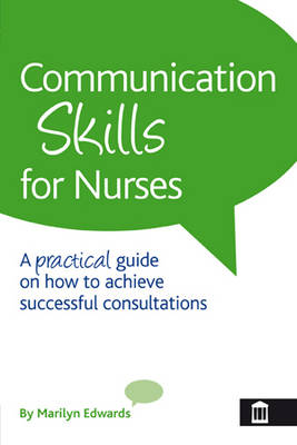 Communication Skills for Nurses: A Practical Guide on How to Achieve Successful Consultations