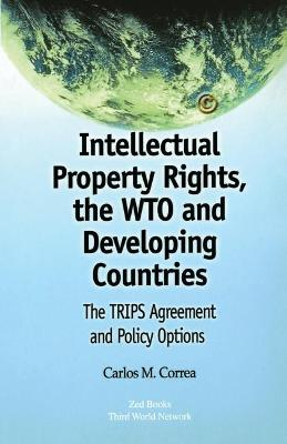Intellectual Property Rights, the WTO and Developing Countries: The TRIPS Agreement and Policy Options