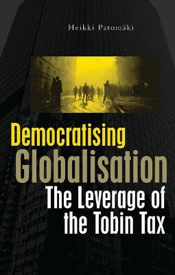 Democratising Globalisation: The Leverage of the Tobin Tax