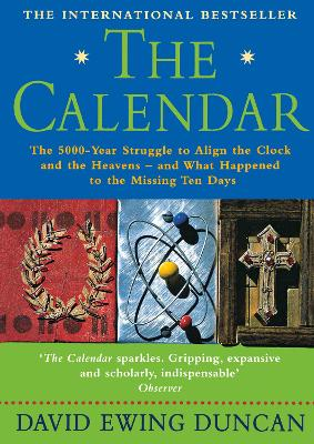 The Calendar: The 5000 Year Struggle To Align The Clock and the Heavens, and What Happened To The Missing Ten Days