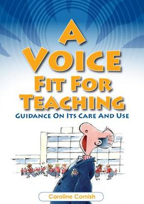 A Voice Fit for Teaching: Guidance on Its Care and Use