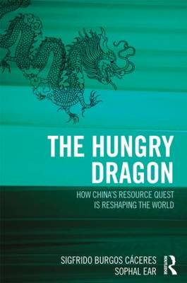 The Hungry Dragon: How China's Resource Quest is Reshaping the World