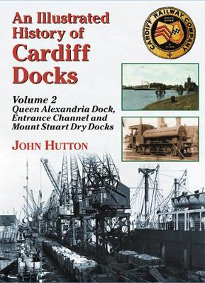 An Illustrated History of Cardiff Docks: Pt. 2: Queen Alexandria Dock, Entrance Channel and Mount Stuart Dry Docks