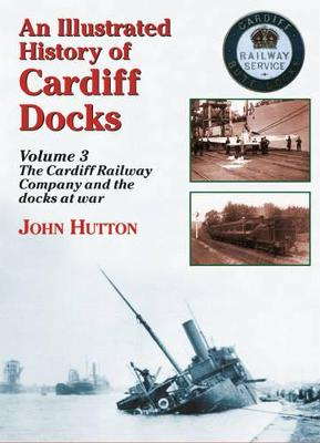 An Illustrated History of Cardiff Docks: Pt. 3: Cardiff Railway Company and the Docks at War