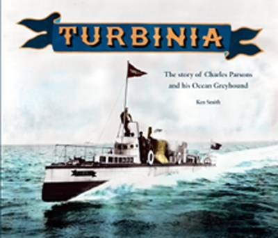 Turbinia: The Story of Charles Parsons and His Ocean Greyhound