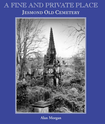 A Fine and Private Place: Jesmond Old Cemetary, Newcastle Upon Tyne