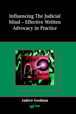 Influencing the Judicial Mind: Effective Written Advocacy in Practice