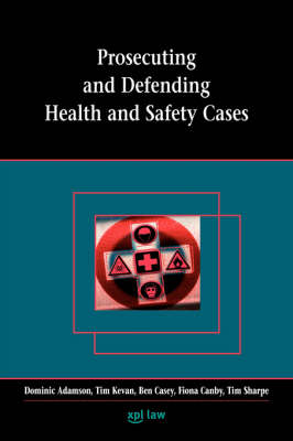 Prosecuting and Defending Health and Safety Cases