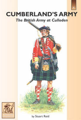 Cumberland's Army: The British Army at Culloden