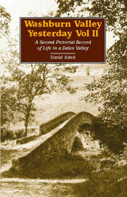 Washburn Valley Yesterday: A Second Pictorial Record of Life in a Dales Valley: v. 2