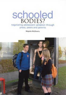 Schooled Bodies?: Negotiating Adolescent Validation Through Press, Peers and Parents