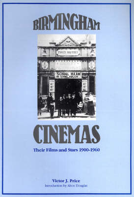 Birmingham Cinemas: Their Films and Stars 1900-60