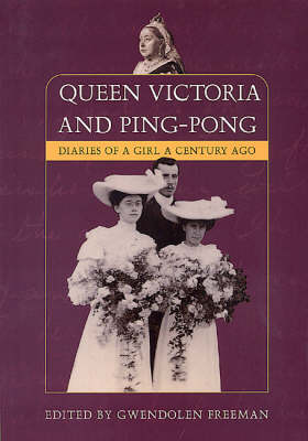 Queen Victoria and Ping-pong: Diaries of a Girl a Century Ago