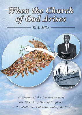 When the Church of God Arises: A History of the Development of the Church of God of Prophecy in the Midlands and More Widely in Britain