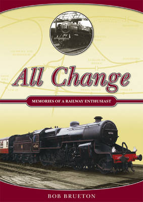 All Change: Memories of a Trainspotter