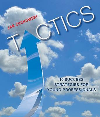 Tactics: Ten Strategies to Help You Get What You Want