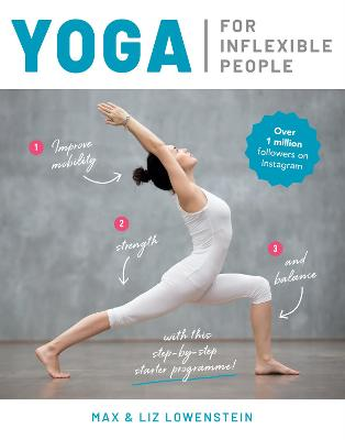 Yoga for Inflexible People: Improve Mobility, Strength and Balance with This Step-by-Step Starter Programme