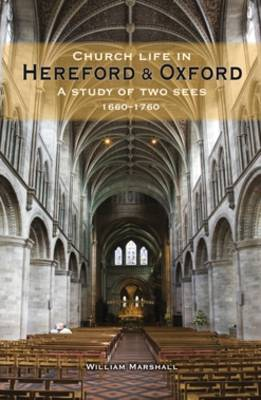 Church Life in Hereford and Oxford: A Study of Two Sees, 1660-1760