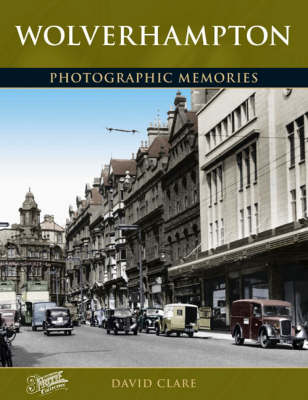Wolverhampton: Photographic Memories