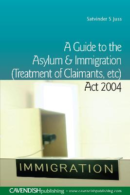 A Guide to the Asylum and Immigration (Treatment of Claimants, etc) Act 2004