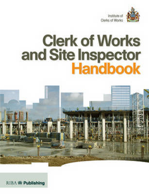 Clerk of Works and Site Inspector Handbook: RIBA Publishing and the Institute of Clerks of Works