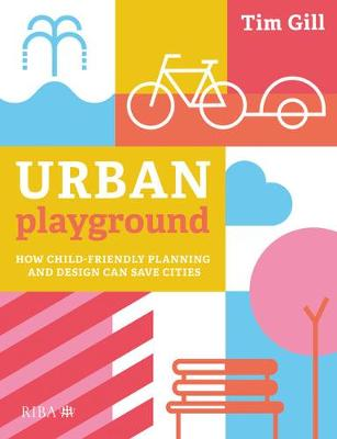 Urban Playground: How Child-Friendly Planning and Design Can Save Cities