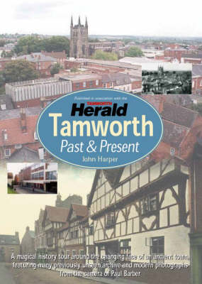 Tamworth: Past and Present - The Changing Face of an Ancient Town