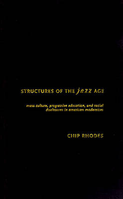Structures of the Jazz Age: Mass Culture, Progressive Education and Racial Disclosures in American Modernism