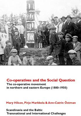 Co-operatives and the Social Question: The Co-operative Movement in Northern and Eastern Europe C. 1880-1950
