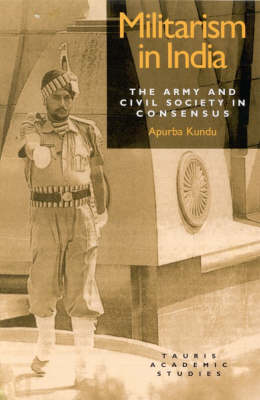 Militarism in India: Army and Civil Society in Consensus