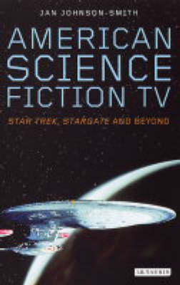 American Science Fiction TV: Star Trek, Stargate and Beyond
