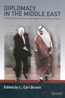 Diplomacy in the Middle East: The International Relations of Regional and Outside Powers