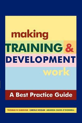Making Training and Development Work : A Best Practice Guide