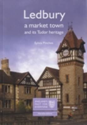 Ledbury: A Market Town and its Tudor Heritage: England's Past for Everyone