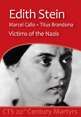 Edith Stein, Marcel Callo, Titus Brandsma: Victims of the Nazis