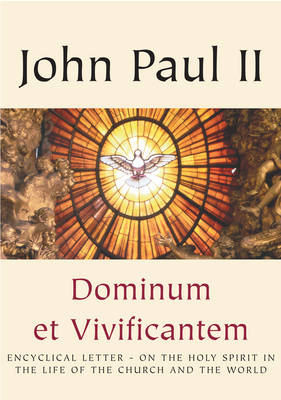 Dominum et Vivificantem: Encyclical Letter on the Holy Spirit in the Life of the Church and the World