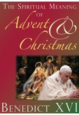 The Spiritual Meaning of Advent and Christmas: Homilies and Addresses for Advent and Christmas