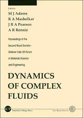 Dynamics of Complex Fluids: Proceedings of the Second Royal Society-Unilever Indo-UK Forum in Materials Science and Engineering, Cavendish Laboratory, Cambridge, 24-28 June 1996