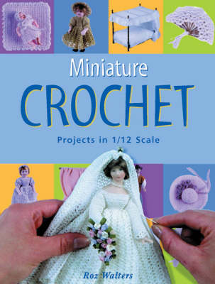 Miniature Crochet: Projects in 1/12 Scale