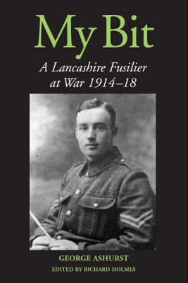 My Bit: A Lancashire Fusilier at War 1914-18