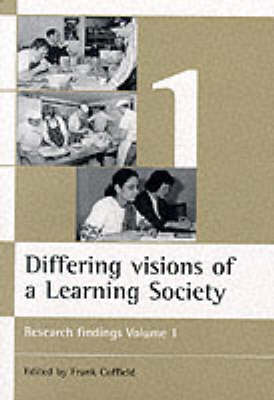 Differing visions of a Learning Society Vol 1: Research findings Volume 1