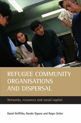 Refugee community organisations and dispersal: Networks, resources and social capital