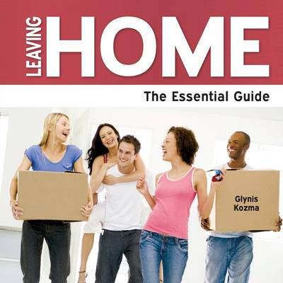 Leaving Home: The Essential Guide