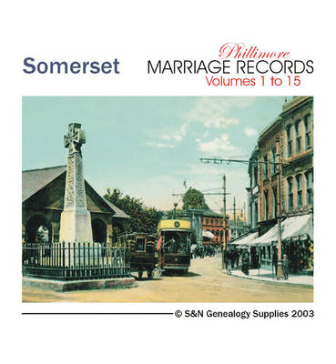 Somerset Parish Records: Marriage Registers for All 15 Volumes of Phillimore's Parish Record Transcripts: v. 1-15