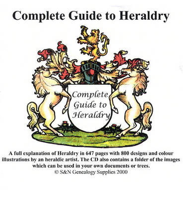 Complete Guide to Heraldry: A Full Explanation of Heraldry in 647 Pages, with 800 Designs and Colour Illustrations by an Heraldic Artist
