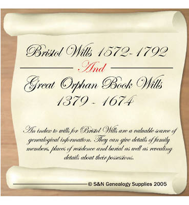 Bristol Wills 1572-1792 and Great Orphan Book Wills: A Calender of Wills Proved in the Consistory Court of the Bishop of Bristol and a Calender of Wills in the Great Orphan Books Preserved in the Council House, Bristol