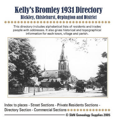 Kelly's Bromley Directory (Bickley, Chislehurst, Orpington and District): This Directory Includes Alphabetical Lists of Residents and Trades People with Addresses: 1931
