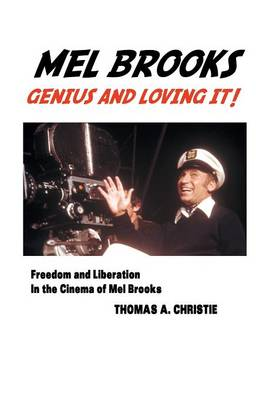 Mel Brooks: Genius and Loving It!: Freedom and Liberation in the Cinema of Mel Brooks