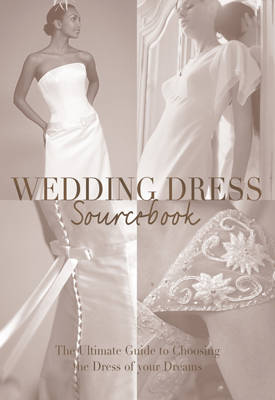 The Wedding Dress: A Sourcebook